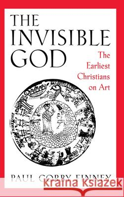 The Invisible God : The Earliest Christians on Art Paul Corby Finney 9780195082524