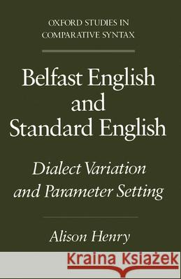 Belfast English and Standard English : Dialect Variation and Parameter Setting Alison Henry 9780195082920