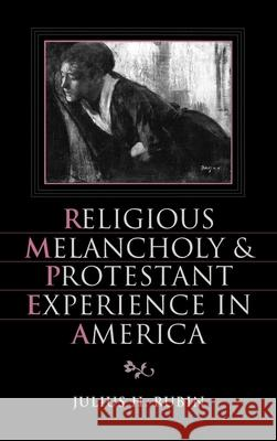 Religious Melancholy and Protestant Experience in America Julius H. Rubin 9780195083019