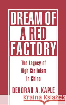Dream of a Red Factory: The Legacy of High Stalinism in China Deborah A. Kaple 9780195083156