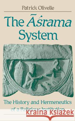 The Asrama System : The History and Hermeneutics of a Religious Institution Patrick Olivelle 9780195083279