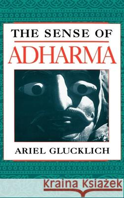 The Sense of Adharma Ariel Glucklich 9780195083415