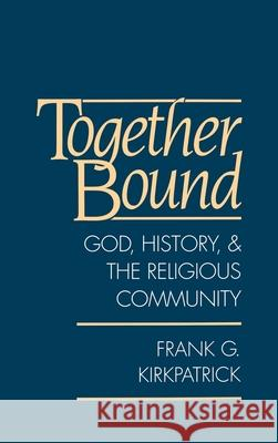 Together Bound : God, History, and the Religious Community Frank G. Kirkpatrick 9780195083422