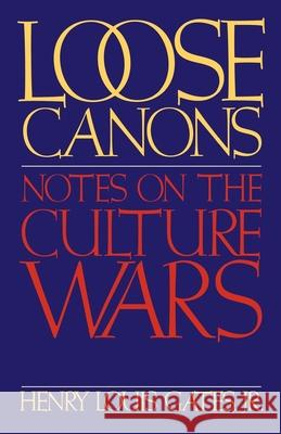 Loose Canons: Notes on the Culture Wars Jr. Henry Louis Gates Henry Louis, Jr. Gates 9780195083507 Oxford University Press