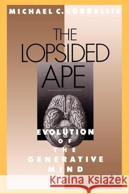 The Lopsided Ape : Evolution of the Generative Mind Michael C. Corballis 9780195083521