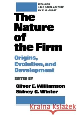 The Nature of the Firm : Origins, Evolution, and Development Oliver E. Williamson Sidney G. Winter Sidney G. Winter 9780195083569