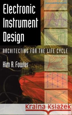 Electronic Instrument Design : Architecting for the Life Cycle Kim R. Fowler 9780195083712 Oxford University Press, USA