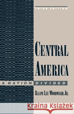 Central America: A Nation Divided Ralph Lee Woodward 9780195083767