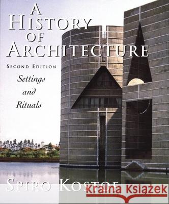 A History of Architecture: Settings and Rituals Spiro Kostof 9780195083798