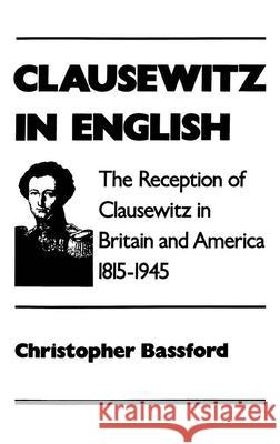 Clausewitz in English: The Reception of Clausewitz in Britain and America, 1815-1945 Christopher Bassfors 9780195083835
