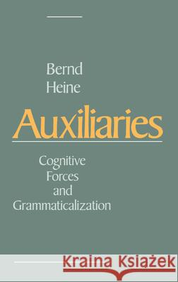 Auxiliaries: Cognitive Forces and Grammaticalization Bernd Heine 9780195083873
