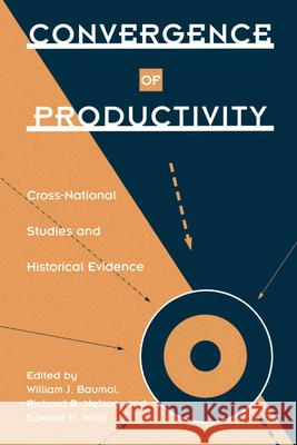 Convergence of Productivity : Cross-National Studies and Historical Evidence William J. Baumol Edward N. Wolff Richard R. Nelson 9780195083903