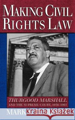 Making Civil Rights Law : Thurgood Marshall and the Supreme Court, 1936-1961 Mark V. Tushnet 9780195084122
