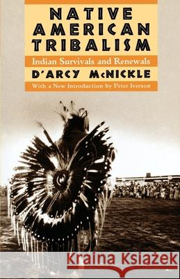 Native American Tribalism : Indian Survivals and Renewals D'Arcy McNickle Peter Iverson Peter Iverson 9780195084221