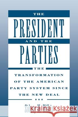 The President and the Parties: The Transformation of the American Party System Since the New Deal Sidney M. Milkis 9780195084252