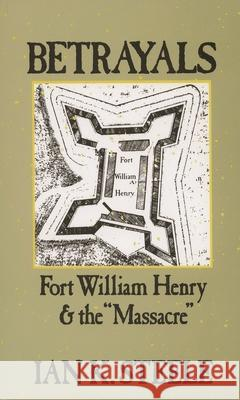 Betrayals : Fort William Henry and the