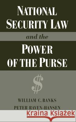 National Security Law and the Power of the Purse William Banks Peter Raven-Hansen 9780195085389