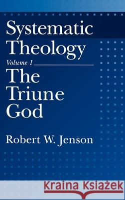 Systematic Theology: Volume 1: The Triune God Robert W. Jenson 9780195086485