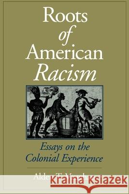 Roots of American Racism: Essays on the Colonial Experience Alden T. Vaughan 9780195086874