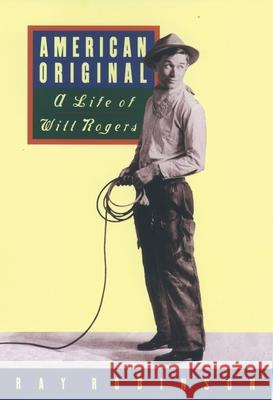 American Original: A Life of Will Rogers Ray Robinson 9780195086935