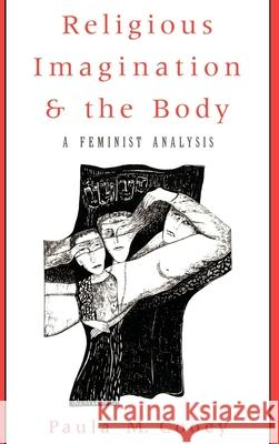 Religious Imagination and the Body: A Feminist Analysis Paula M. Cooey 9780195087352