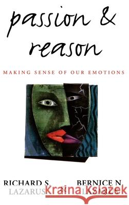Passion & Reason: Making Sense of Our Emotions Richard S. Lazarus Bernice N. Lazarus 9780195087574