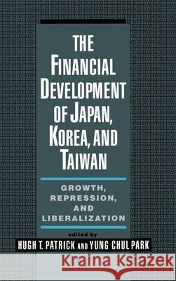 The Financial Development of Japan, Korea, & Taiwan Hugh T. Patrick Yung Chul Park Hugh Patrick 9780195087666