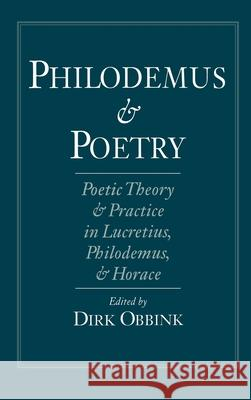 Philodemus and Poetry: Poetic Theory and Practice in Lucretius, Philodemus, and Horace Dirk Obbink 9780195088151