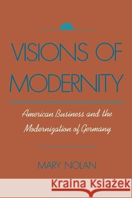 Visions of Modernity: American Business and the Modernization of Germany Mary Nolan 9780195088755