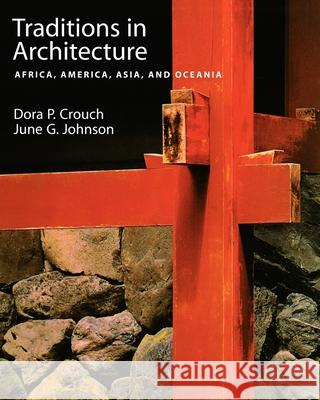 Traditions in Architecture: Africa, America, Asia, and Oceania Dora P. Crouch June G. Johnson 9780195088915