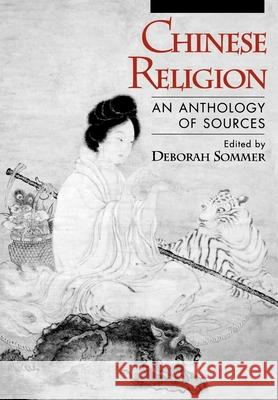 Chinese Religion: An Anthology of Sources Deborah Sommer 9780195088953