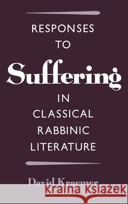 Responses to Suffering in Classical Rabbinic Literature David Charles Kraemer 9780195089004