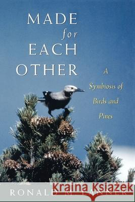 Made for Each Other : A Symbiosis of Birds and Pines Ronald M. Lanner 9780195089035