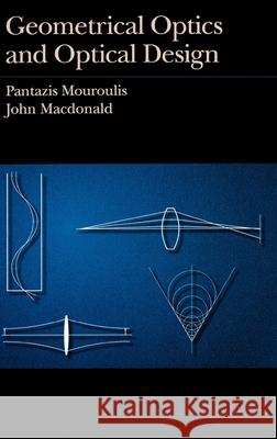 Geometrical Optics and Optical Design Pantazis Mouroulis John MacDonald 9780195089318