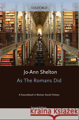 As the Romans Did: A Sourcebook in Roman Social History Jo-Ann Shelton 9780195089745