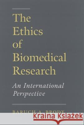 The Ethics of Biomedical Research: An International Perspective Baruch A. Brody 9780195090079