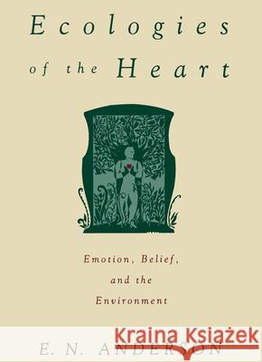Ecologies of the Heart: Emotion, Belief, and the Environment E. N. Anderson 9780195090109