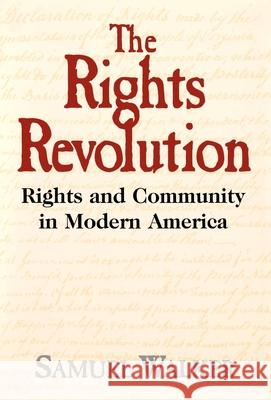 The Rights Revolution: Rights and Community in Modern America Samuel Walker 9780195090253