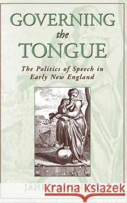 Governing The Tongue : The Politics of Speech in Early New England Jane Kamensky 9780195090802