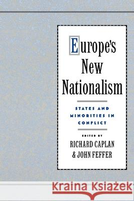 Europe's New Nationalism : States and Minorities in Conflict Richard Caplan John Feffer 9780195091496