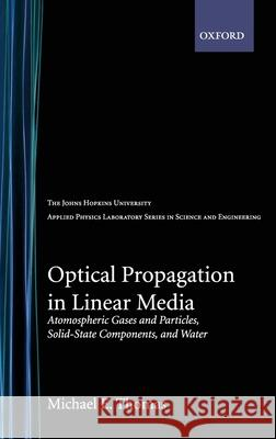Optical Propagation in Linear Media: Atmospheric Gases and Particles, Solid-State Components, and Water Michael E. Thomas 9780195091618