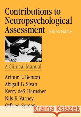 Contributions to Neuropsychological Assessment : A Clinical Manual Arthur Lester Benton Otfried Spreen Nils R. Varney 9780195091793