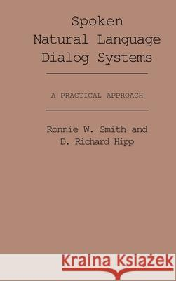 Spoken Natural Language Dialog Systems: A Practical Approach Ronnie W. Smith D. Richard Hipp 9780195091878