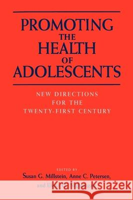 Promoting the Health of Adolescents : New Directions for the Twenty-first Century Susan G. Millstein Anne C. Petersen Elena O. Nightingale 9780195091885