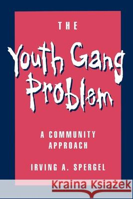 The Youth Gang Problem: A Community Approach Irving A. Spergel 9780195092035