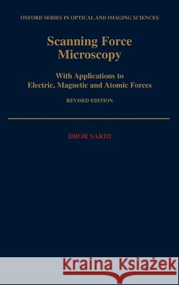 Scanning Force Microscopy : With Applications to Electric, Magnetic and Atomic Forces Dror Sarid 9780195092042