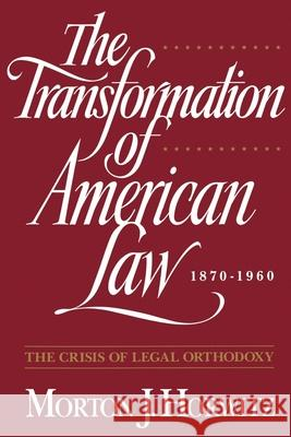 The Transformation of American Law, 1870-1960: The Crisis of Legal Orthodoxy Morton J. Horwitz 9780195092592