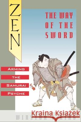 Zen and the Way of the Sword: Arming the Samurai Psyche Winston L. King 9780195092615