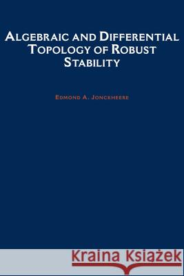 Algebraic and Differential Topology of Robust Stability Edmond A. Jonckheere 9780195093018