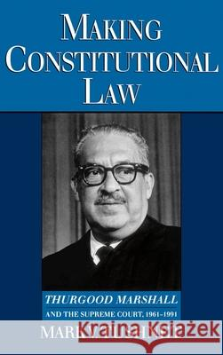 Making Constitutional Law: Thurgood Marshall and the Supreme Court, 1961-1991 Mark V. Tushnet 9780195093148